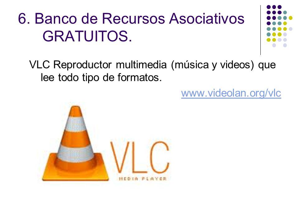 6. Banco de Recursos Asociativos GRATUITOS. VLC Reproductor multimedia (música y videos) que lee todo tipo de formatos. www.videolan.org/vlc
