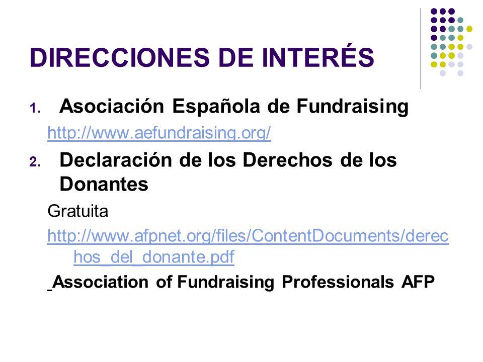 DIRECCIONES DE INTERÉS 1. Asociación Española de Fundraising http://www.aefundraising.org/ 2. Declaración de los Derechos de los Donantes Gratuita htt