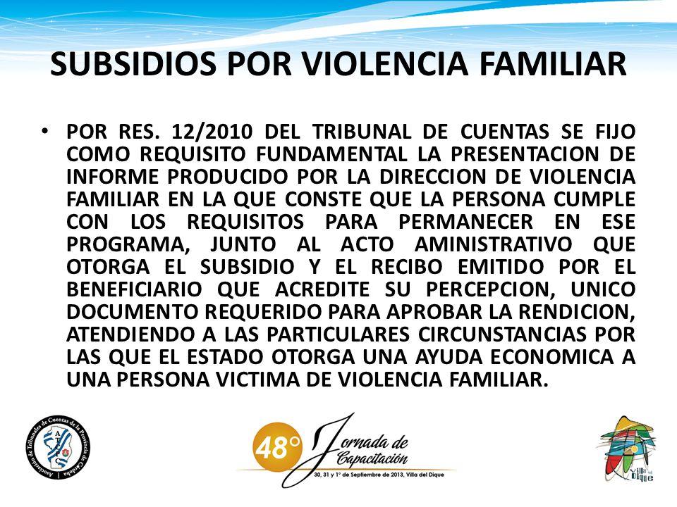 SUBSIDIOS POR VIOLENCIA FAMILIAR POR RES. 12/2010 DEL TRIBUNAL DE CUENTAS SE FIJO COMO REQUISITO FUNDAMENTAL LA PRESENTACION DE INFORME PRODUCIDO POR