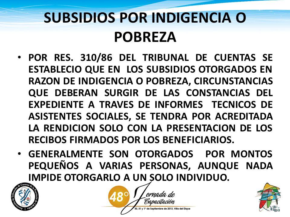 SUBSIDIOS POR INDIGENCIA O POBREZA POR RES. 310/86 DEL TRIBUNAL DE CUENTAS SE ESTABLECIO QUE EN LOS SUBSIDIOS OTORGADOS EN RAZON DE INDIGENCIA O POBRE