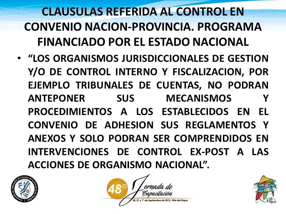 CLAUSULAS REFERIDA AL CONTROL EN CONVENIO NACION-PROVINCIA. PROGRAMA FINANCIADO POR EL ESTADO NACIONAL LOS ORGANISMOS JURISDICCIONALES DE GESTION Y/O