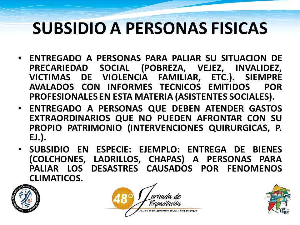 SUBSIDIO A PERSONAS FISICAS ENTREGADO A PERSONAS PARA PALIAR SU SITUACION DE PRECARIEDAD SOCIAL (POBREZA, VEJEZ, INVALIDEZ, VICTIMAS DE VIOLENCIA FAMI