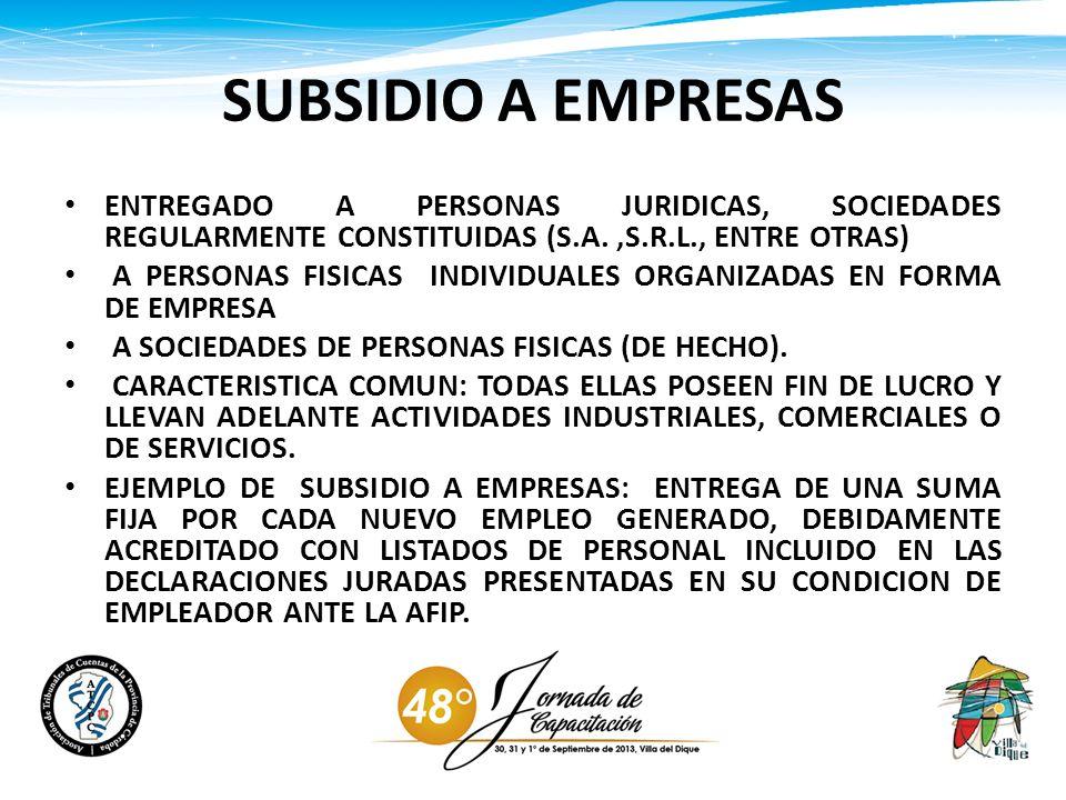SUBSIDIO A EMPRESAS ENTREGADO A PERSONAS JURIDICAS, SOCIEDADES REGULARMENTE CONSTITUIDAS (S.A.,S.R.L., ENTRE OTRAS) A PERSONAS FISICAS INDIVIDUALES OR
