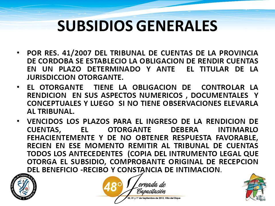 SUBSIDIOS GENERALES POR RES. 41/2007 DEL TRIBUNAL DE CUENTAS DE LA PROVINCIA DE CORDOBA SE ESTABLECIO LA OBLIGACION DE RENDIR CUENTAS EN UN PLAZO DETE