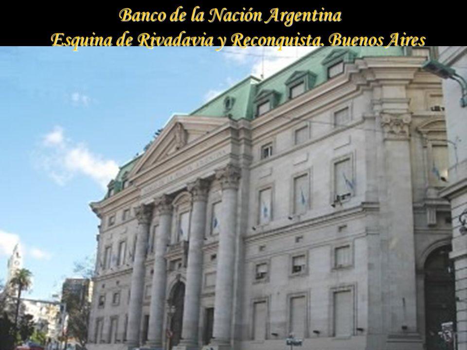 Banco de la Nación Argentina Banco de la Nación Argentina Esquina de Rivadavia y Reconquista.