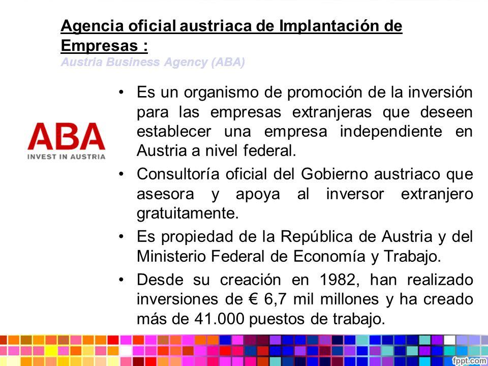 Agencia oficial austriaca de Implantación de Empresas : Austria Business Agency (ABA) Es un organismo de promoción de la inversión para las empresas e