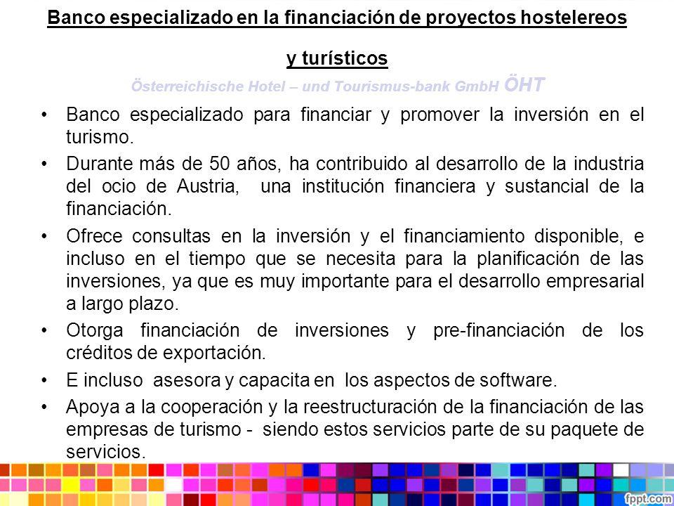 Banco especializado en la financiación de proyectos hostelereos y turísticos Österreichische Hotel – und Tourismus-bank GmbH ÖHT Banco especializado p