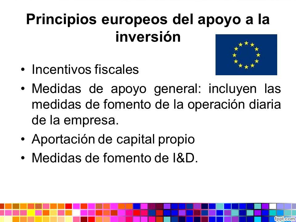 Principios europeos del apoyo a la inversión Incentivos fiscales Medidas de apoyo general: incluyen las medidas de fomento de la operación diaria de l