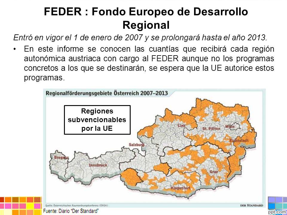 FEDER : Fondo Europeo de Desarrollo Regional Entró en vigor el 1 de enero de 2007 y se prolongará hasta el año 2013. En este informe se conocen las cu