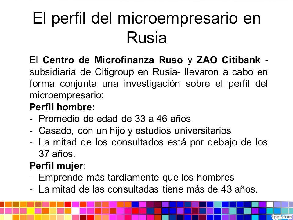 El perfil del microempresario en Rusia El Centro de Microfinanza Ruso y ZAO Citibank - subsidiaria de Citigroup en Rusia- llevaron a cabo en forma con