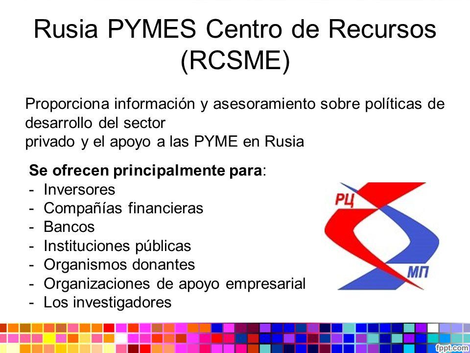 Rusia PYMES Centro de Recursos (RCSME) Proporciona información y asesoramiento sobre políticas de desarrollo del sector privado y el apoyo a las PYME