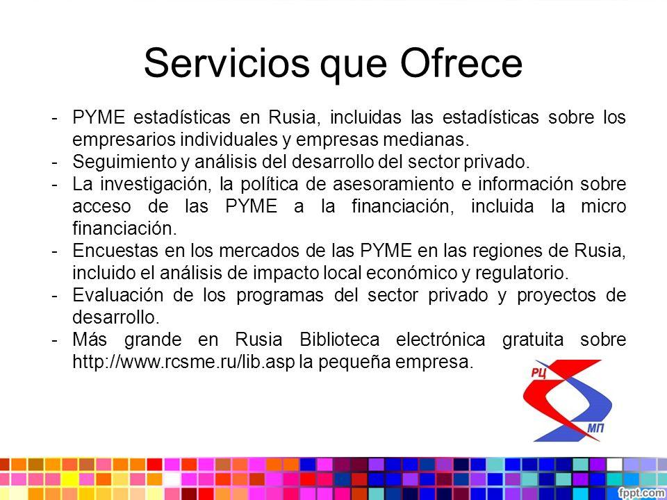 Servicios que Ofrece -PYME estadísticas en Rusia, incluidas las estadísticas sobre los empresarios individuales y empresas medianas. -Seguimiento y an