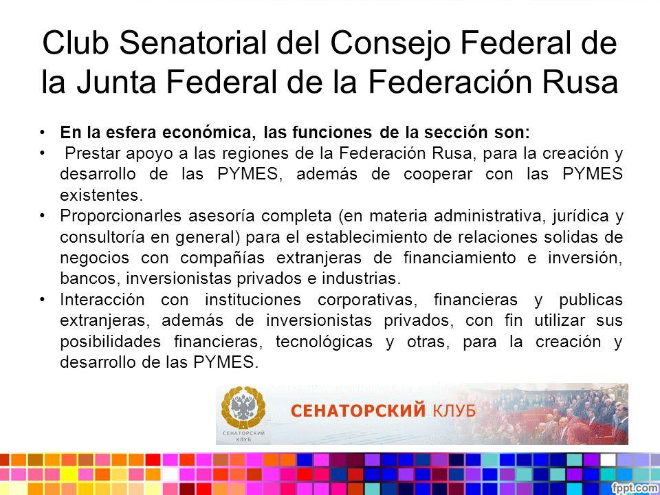 Club Senatorial del Consejo Federal de la Junta Federal de la Federación Rusa En la esfera económica, las funciones de la sección son: Prestar apoyo a