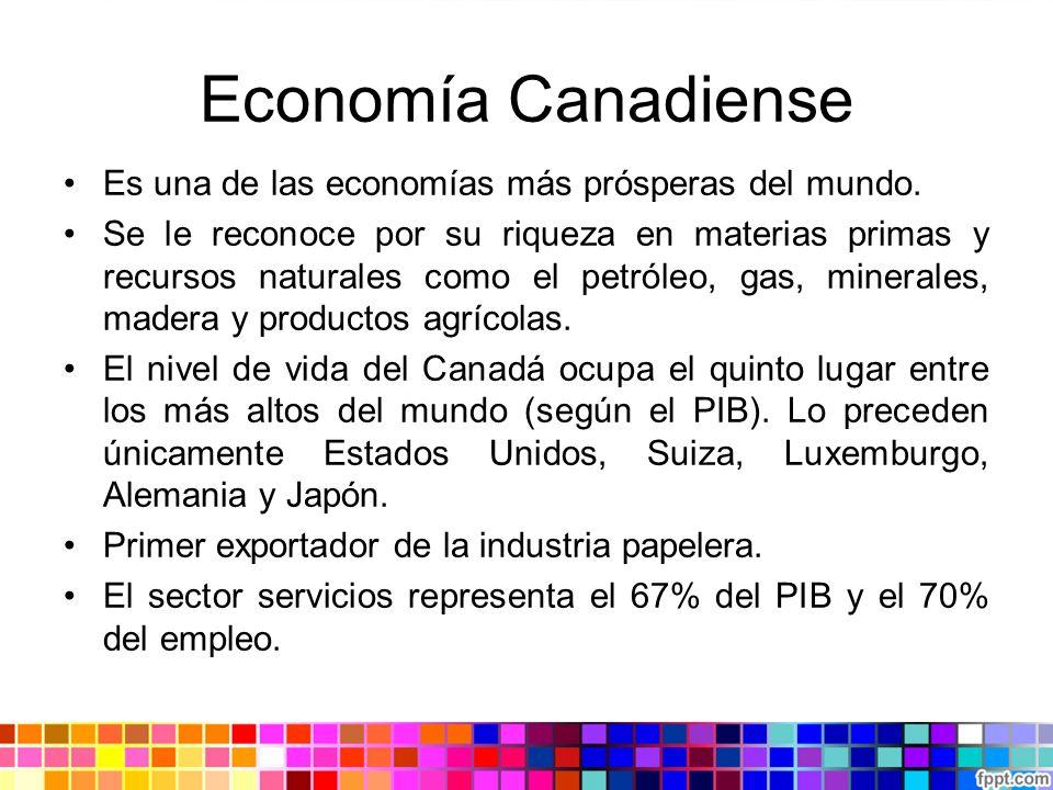 Economía Canadiense Es una de las economías más prósperas del mundo. Se le reconoce por su riqueza en materias primas y recursos naturales como el pet