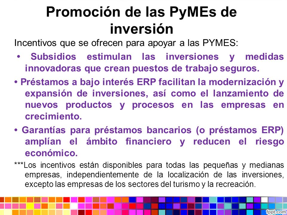Promoción de las PyMEs de inversión Incentivos que se ofrecen para apoyar a las PYMES: Subsidios estimulan las inversiones y medidas innovadoras que c