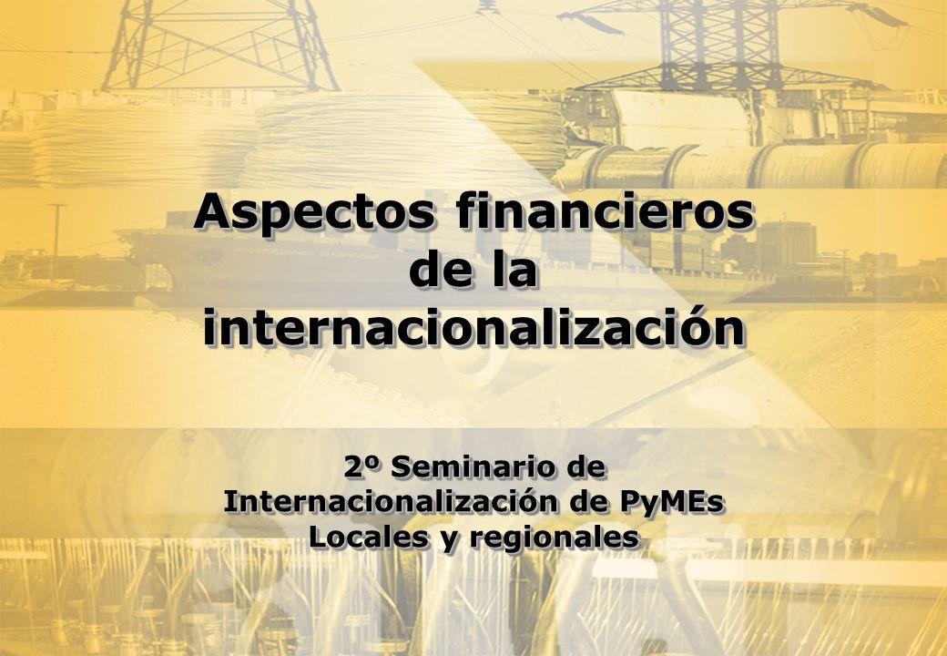 Aspectos financieros de la internacionalización 2º Seminario de Internacionalización de PyMEs Locales y regionales