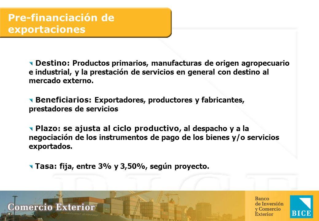 Pre-financiación de exportaciones Monto a financiar: Hasta el 75% del valor FOB de la exportación o del monto de los servicios.