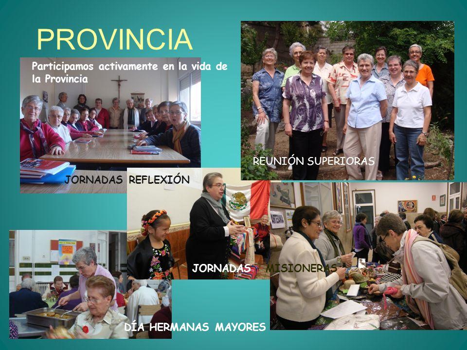 PROVINCIA JORNADAS REFLEXIÓN REUNIÓN SUPERIORAS JORNADAS MISIONERAS Participamos activamente en la vida de la Provincia DÍA HERMANAS MAYORES