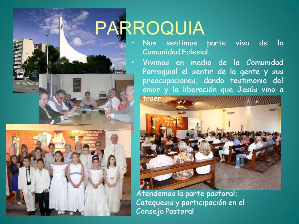 PARROQUIA Nos sentimos parte viva de la Comunidad Eclesial. Vivimos en medio de la Comunidad Parroquial el sentir de la gente y sus preocupaciones, da