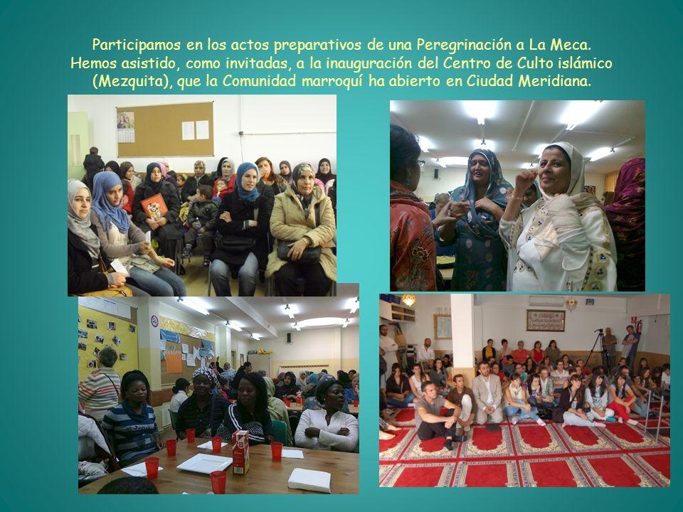 Participamos en los actos preparativos de una Peregrinación a La Meca. Hemos asistido, como invitadas, a la inauguración del Centro de Culto islámico