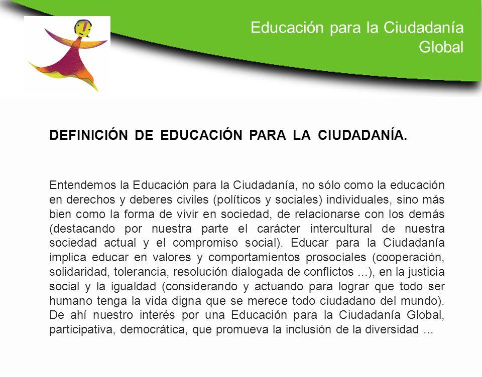 Entendemos la Educación para la Ciudadanía, no sólo como la educación en derechos y deberes civiles (políticos y sociales) individuales, sino más bien