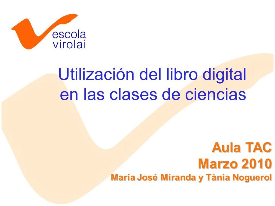 Utilización del libro digital en las clases de ciencias Aula TAC Marzo 2010 María José Miranda y Tània Noguerol