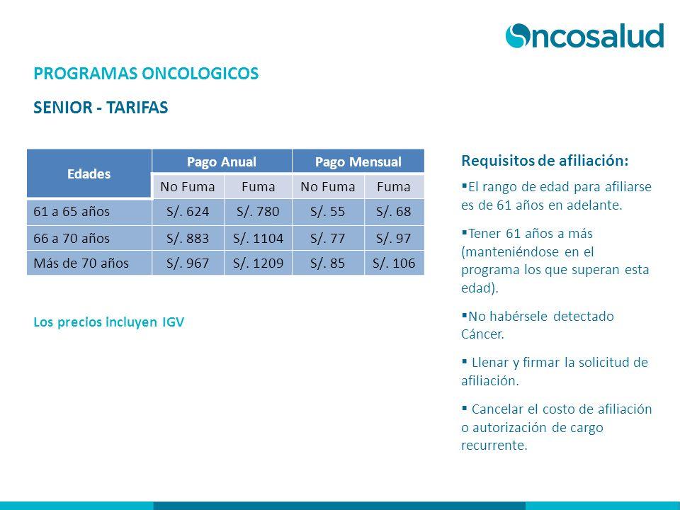 PROGRAMAS ONCOLOGICOS SENIOR - TARIFAS Los precios incluyen IGV Requisitos de afiliación: El rango de edad para afiliarse es de 61 años en adelante. T