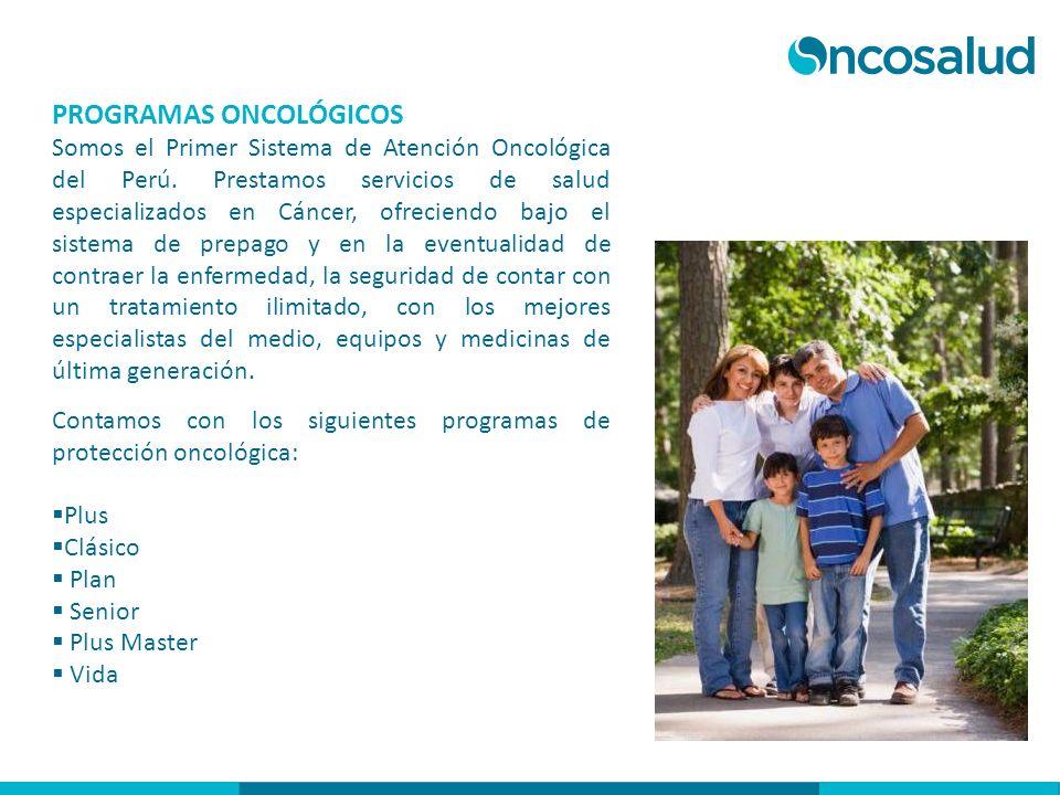 PROGRAMAS ONCOLÓGICOS Somos el Primer Sistema de Atención Oncológica del Perú. Prestamos servicios de salud especializados en Cáncer, ofreciendo bajo