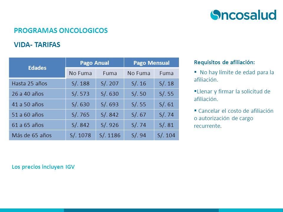 PROGRAMAS ONCOLOGICOS VIDA- TARIFAS Los precios incluyen IGV Requisitos de afiliación: No hay límite de edad para la afiliación. Llenar y firmar la so