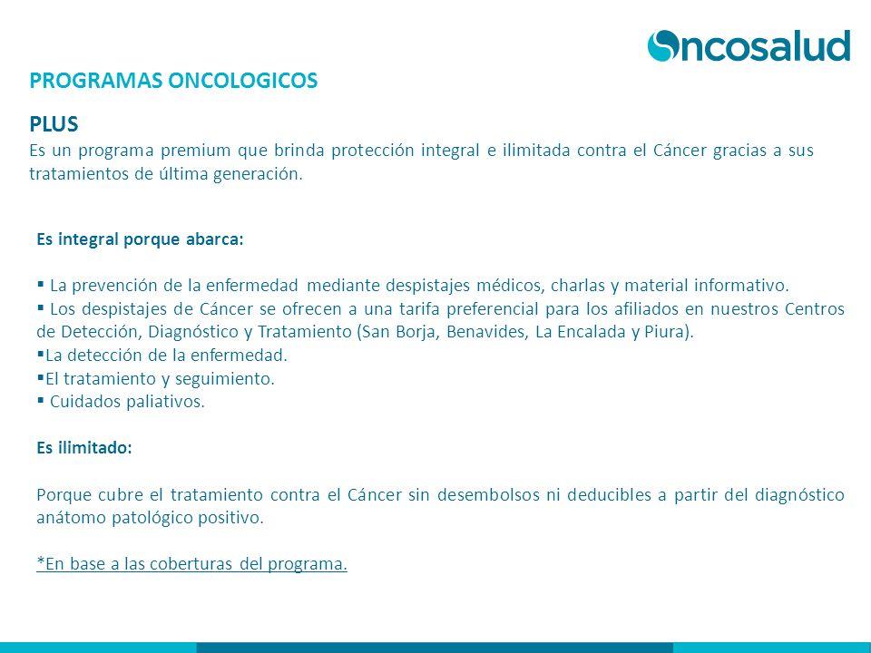 PROGRAMAS ONCOLOGICOS PLUS Es un programa premium que brinda protección integral e ilimitada contra el Cáncer gracias a sus tratamientos de última gen