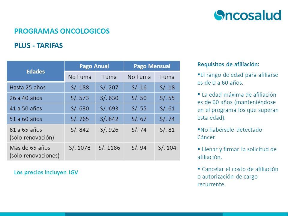 PROGRAMAS ONCOLOGICOS PLUS - TARIFAS Los precios incluyen IGV Requisitos de afiliación: El rango de edad para afiliarse es de 0 a 60 años. La edad máx