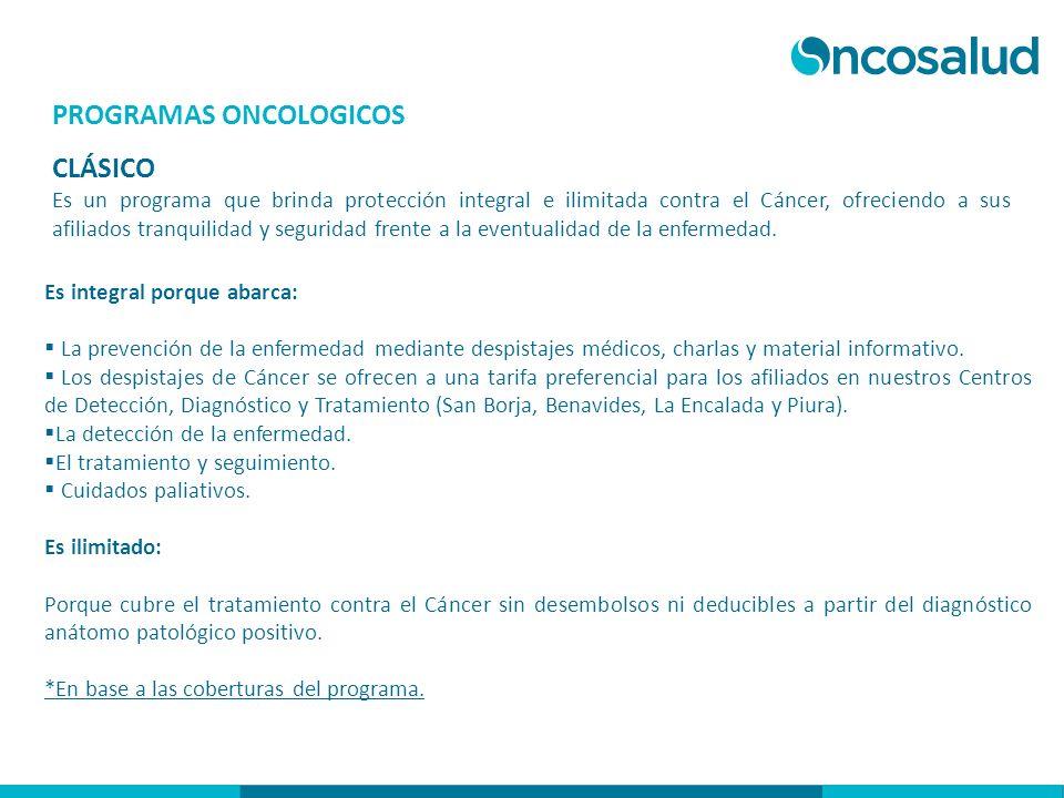 PROGRAMAS ONCOLOGICOS CLÁSICO Es un programa que brinda protección integral e ilimitada contra el Cáncer, ofreciendo a sus afiliados tranquilidad y se
