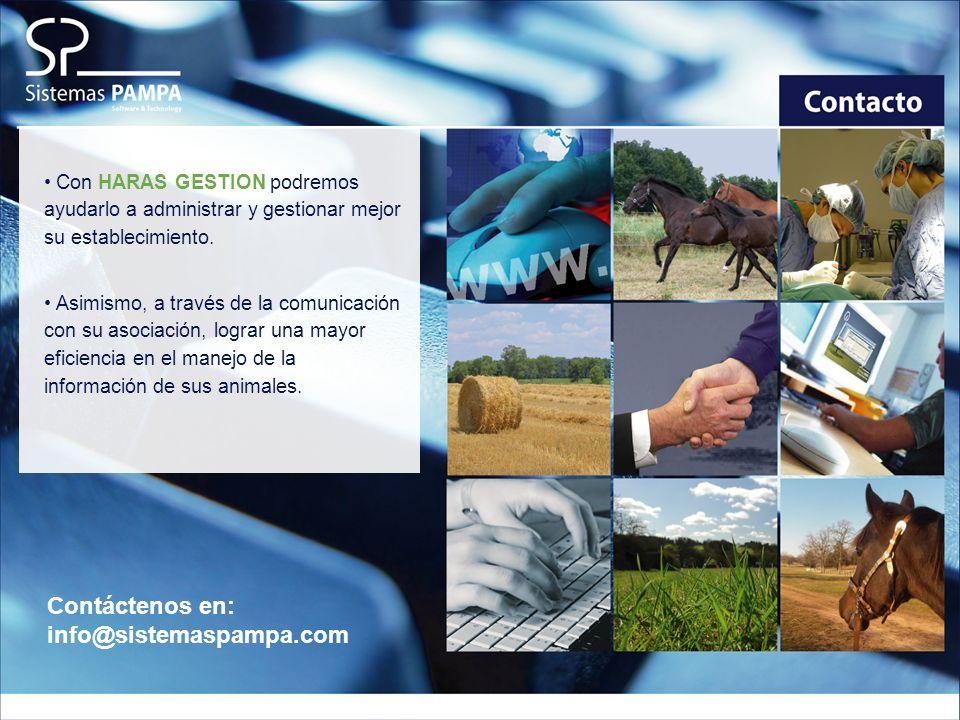 Contáctenos en: info@sistemaspampa.com Con HARAS GESTION podremos ayudarlo a administrar y gestionar mejor su establecimiento.