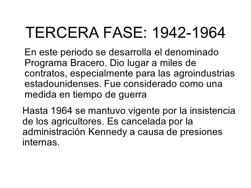 TERCERA FASE: 1942-1964 En este periodo se desarrolla el denominado Programa Bracero. Dio lugar a miles de contratos, especialmente para las agroindus