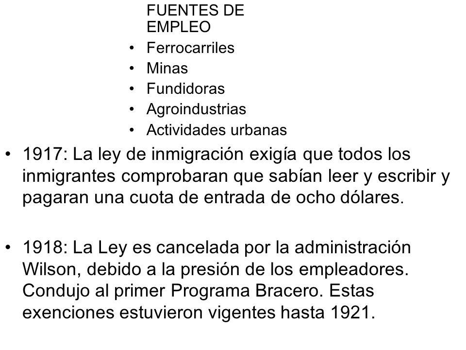 FUENTES DE EMPLEO Ferrocarriles Minas Fundidoras Agroindustrias Actividades urbanas 1917: La ley de inmigración exigía que todos los inmigrantes compr