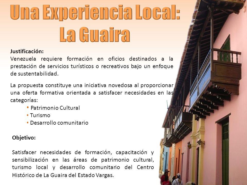 Patrimonio Cultural Turismo Desarrollo comunitario Objetivo: Satisfacer necesidades de formación, capacitación y sensibilización en las áreas de patrimonio cultural, turismo local y desarrollo comunitario del Centro Histórico de La Guaira del Estado Vargas.