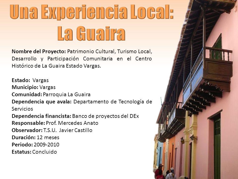 Nombre del Proyecto: Patrimonio Cultural, Turismo Local, Desarrollo y Participación Comunitaria en el Centro Histórico de La Guaira Estado Vargas.