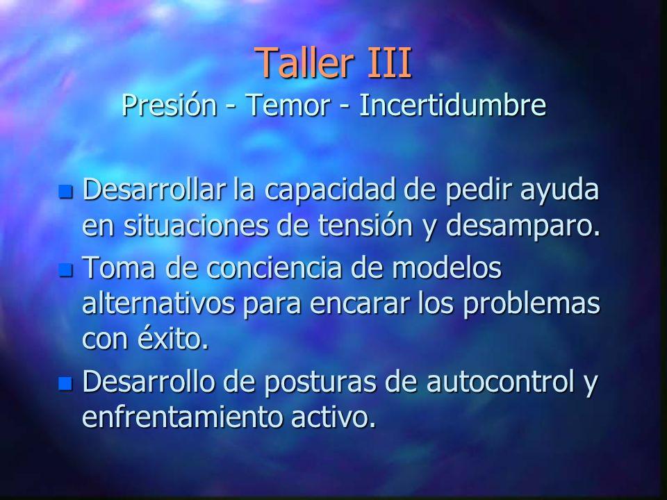 Taller III Presión - Temor - Incertidumbre n Desarrollar la capacidad de pedir ayuda en situaciones de tensión y desamparo. n Toma de conciencia de mo