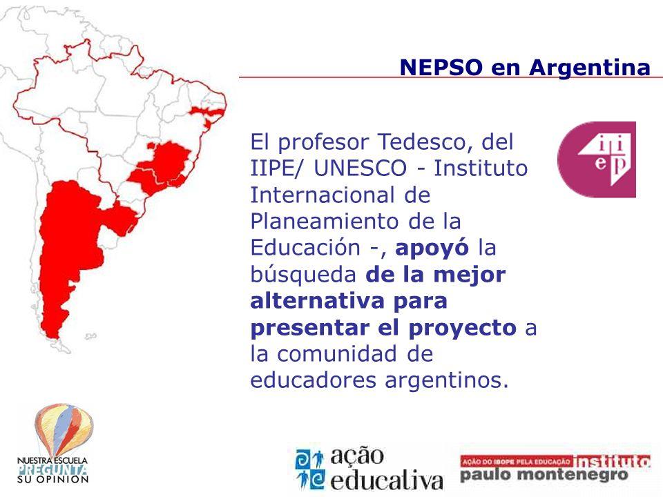 NEPSO en Argentina El profesor Tedesco, del IIPE/ UNESCO - Instituto Internacional de Planeamiento de la Educación -, apoyó la búsqueda de la mejor alternativa para presentar el proyecto a la comunidad de educadores argentinos.