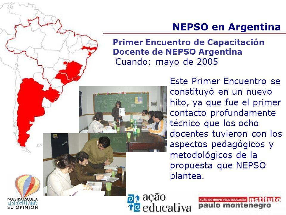 NEPSO en Argentina Primer Encuentro de Capacitación Docente de NEPSO Argentina Cuando: mayo de 2005 Este Primer Encuentro se constituyó en un nuevo hi