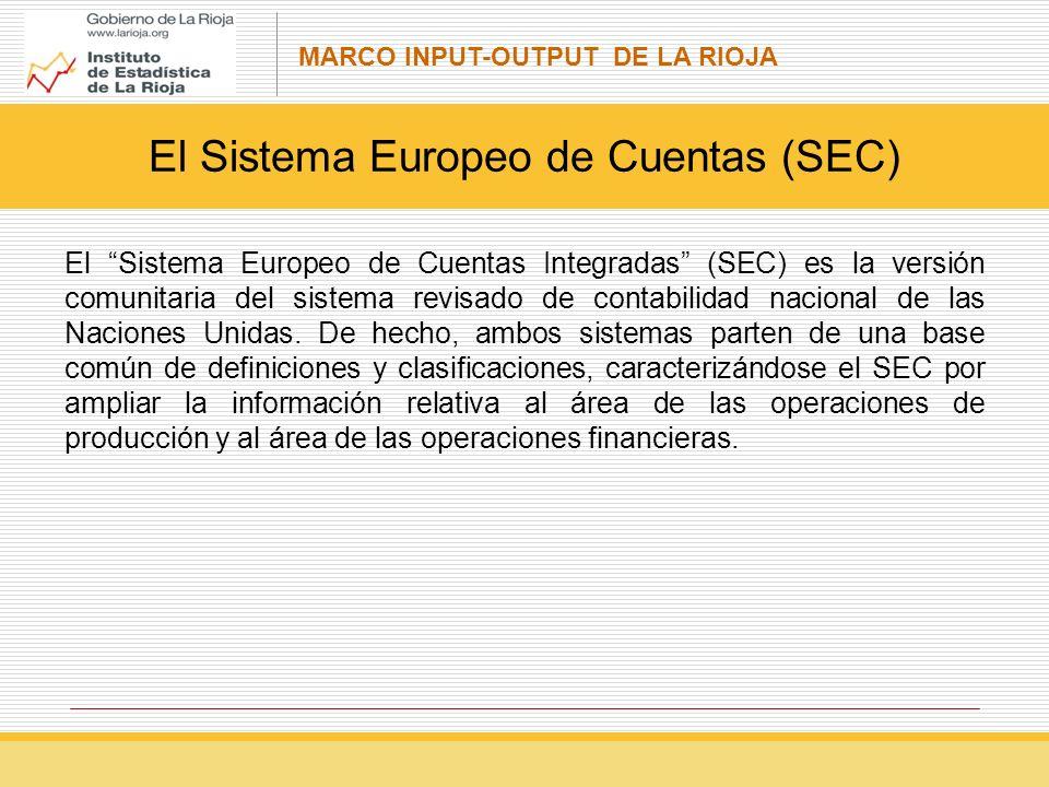 MARCO INPUT-OUTPUT DE LA RIOJA El Sistema Europeo de Cuentas Integradas (SEC) es la versión comunitaria del sistema revisado de contabilidad nacional de las Naciones Unidas.