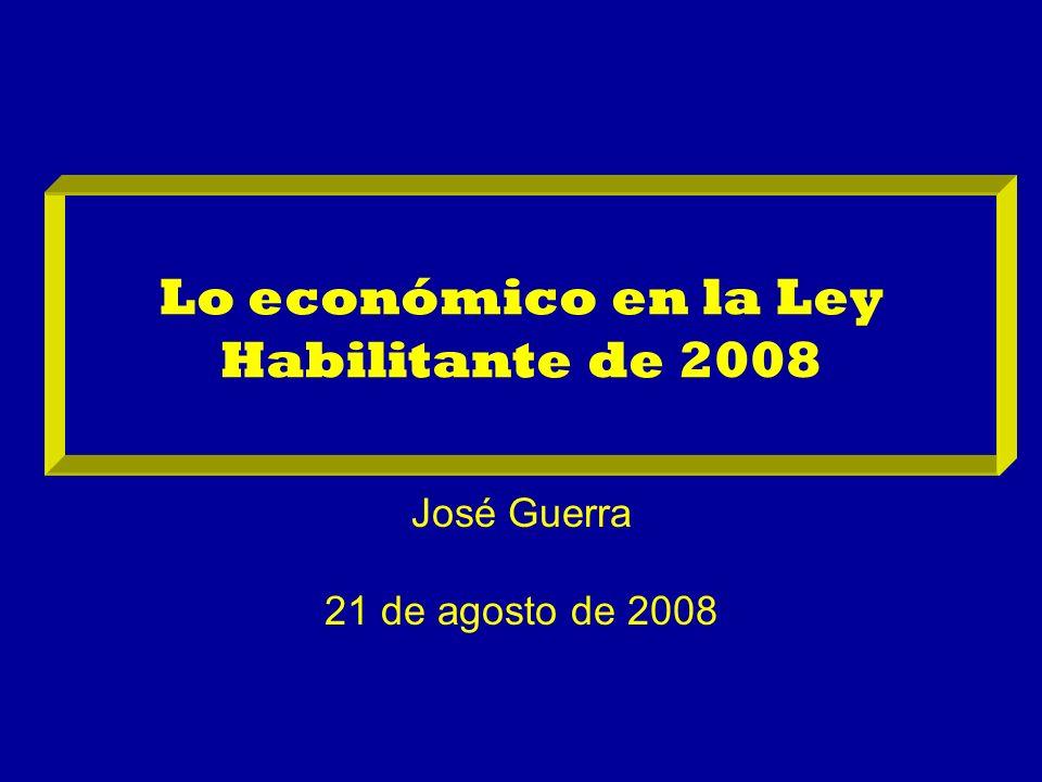 Lo económico en la Ley Habilitante de 2008 José Guerra 21 de agosto de 2008
