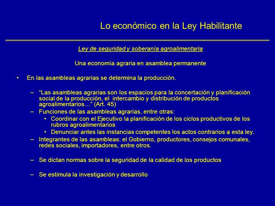 Lo económico en la Ley Habilitante Ley de seguridad y soberanía agroalimentaria Una economía agraria en asamblea permanente En las asambleas agrarias se determina la producción.