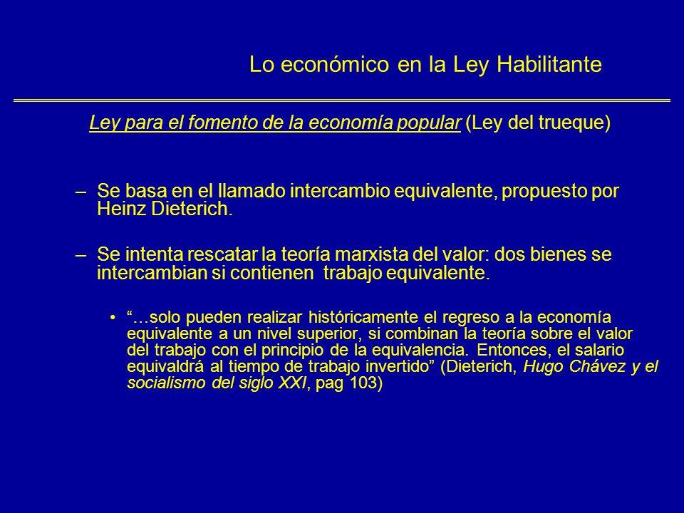 Lo económico en la Ley Habilitante Ley para el fomento de la economía popular (Ley del trueque) –Se basa en el llamado intercambio equivalente, propuesto por Heinz Dieterich.