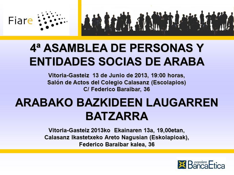 4ª ASAMBLEA DE PERSONAS Y ENTIDADES SOCIAS DE ARABA Vitoria-Gasteiz 13 de Junio de 2013, 19:00 horas, Salón de Actos del Colegio Calasanz (Escolapios)