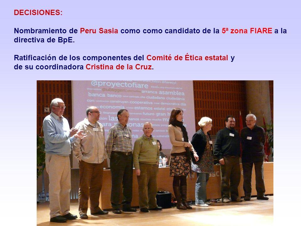DECISIONES: Nombramiento de Peru Sasia como como candidato de la 5ª zona FIARE a la directiva de BpE. Ratificación de los componentes del Comité de Ét