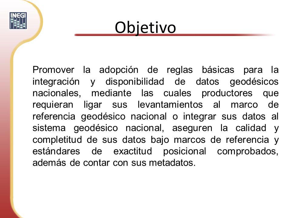 Objetivo Promover la adopción de reglas básicas para la integración y disponibilidad de datos geodésicos nacionales, mediante las cuales productores q