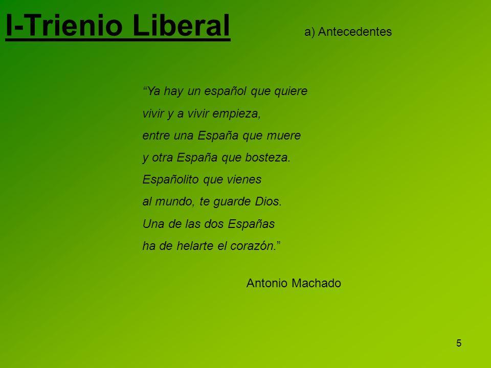 5 I-Trienio Liberal a) Antecedentes Ya hay un español que quiere vivir y a vivir empieza, entre una España que muere y otra España que bosteza. Españo