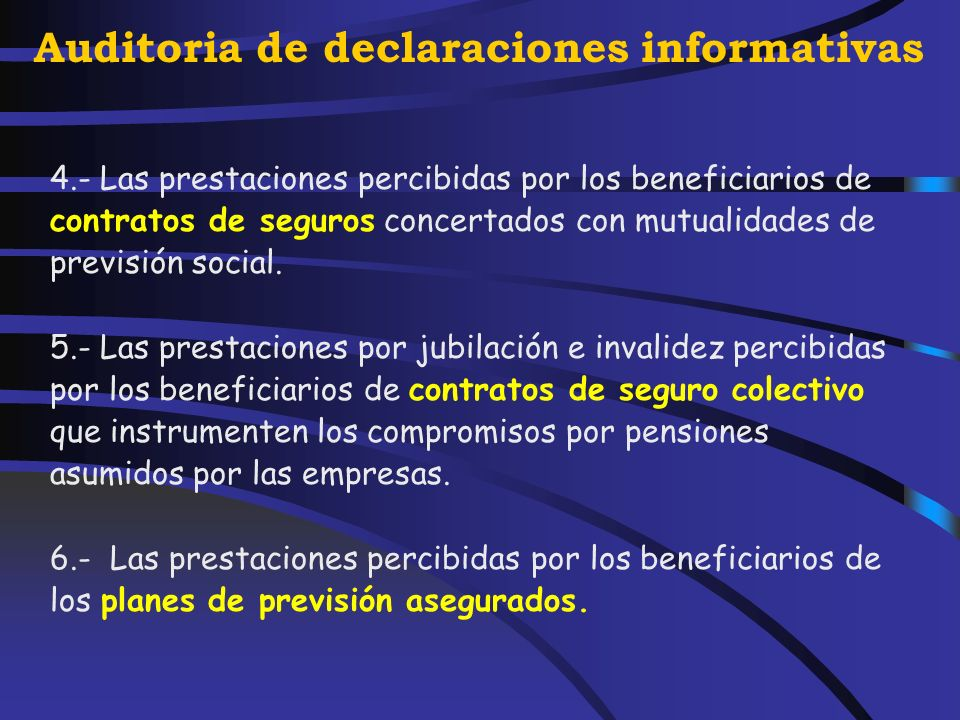 Auditoria de declaraciones informativas Por decisión legal: 1.- Prestaciones públicas por situaciones de incapacidad, jubilación, accidente, enfermedad, viudedad, orfandad o similares.
