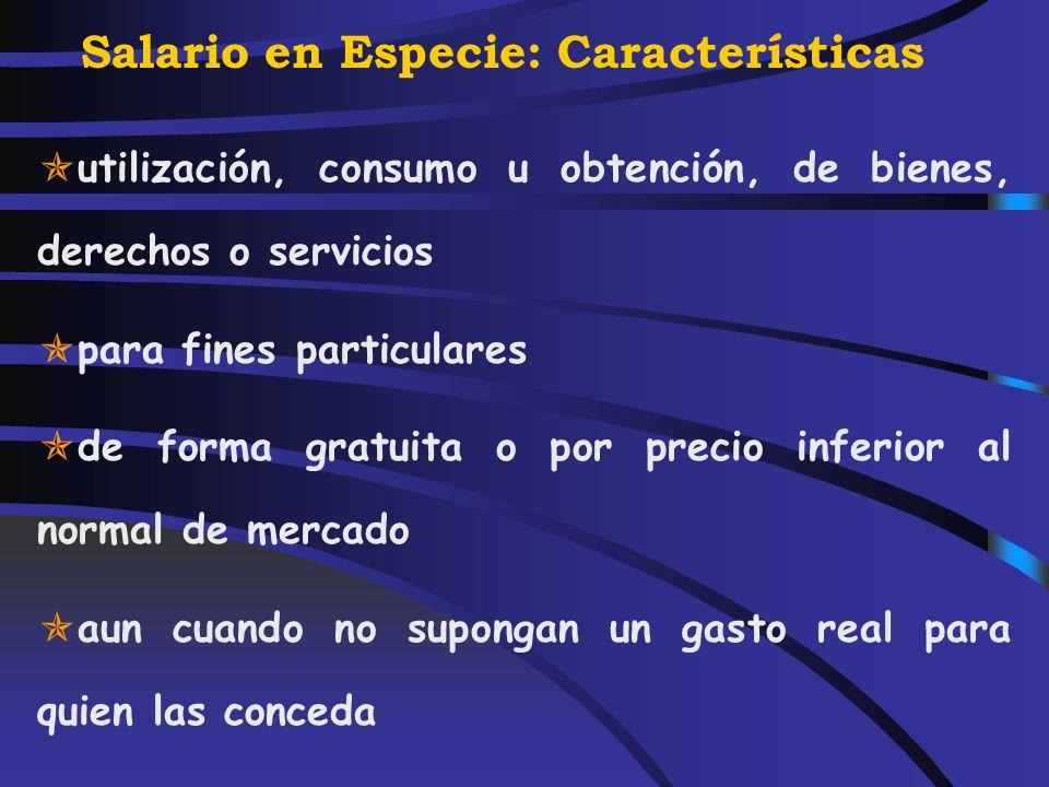 Salario en Especie Artículo 46. ( Real Decreto Legislativo 3/2004, de 5 de marzo) Rentas en especie. 1. Constituyen rentas en especie la utilización,